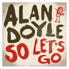 So Let's Go - Alan Doyle