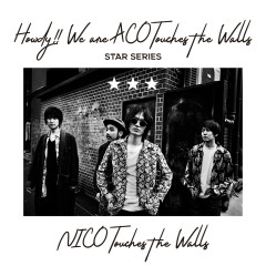 Howdy!! We are ACO Touches the Walls - STAR SERIES - NICO Touches the Walls