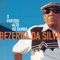 Bezerra da Silva - O Partido Alto do Samba - Bezerra Da Silva
