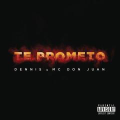 Te Prometo - Dennis DJ, MC Don Juan