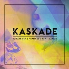 Whatever (feat. KOLAJ) [Remixes] - Kaskade, KOLAJ