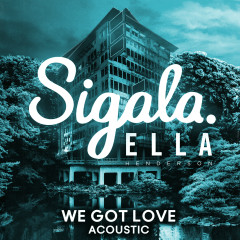 We Got Love (Acoustic) - Sigala, Ella Henderson