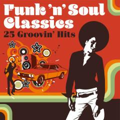 Funk 'n' Soul Classics: 25 Groovin' Hits