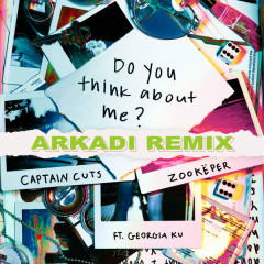 Do You Think About Me (ARKADI Remix) - Captain Cuts, Zookëper