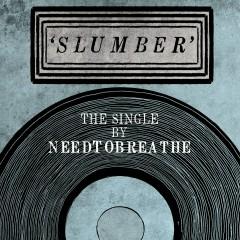 Slumber - NEEDTOBREATHE