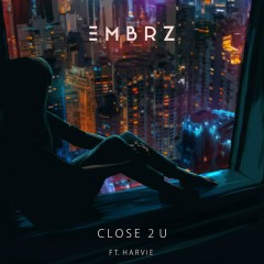 Close 2 U - EMBRZ,Harvie