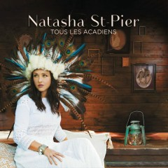 Tous les Acadiens - Natasha St-Pier