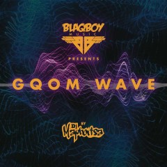 Blaqboy Music Presents Gqom Wave - DJ Maphorisa