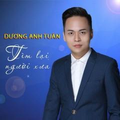 Tìm Lại Người Xưa (EP) - Dương Anh Tuân