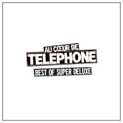 Au coeur de Telephone -  Best Of Super Deluxe (Remasterisé en 2015) - Telephone
