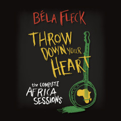 Throw Down Your Heart: The Complete Africa Sessions - Béla Fleck
