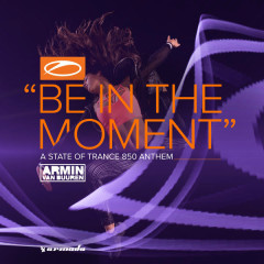 Be In The Moment (Asot 850 Anthem) - Armin Van Buuren