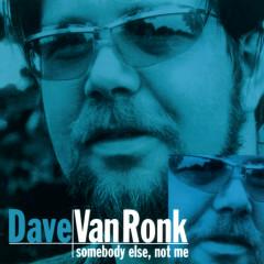 Somebody Else, Not Me (Reissue) - Dave Van Ronk