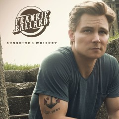 Sunshine & Whiskey - Frankie Ballard
