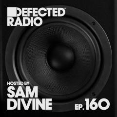 Defected Radio Episode 160 (hosted by Sam Divine) - Defected Radio