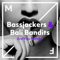 Are You Randy? - Bassjackers, Bali Bandits
