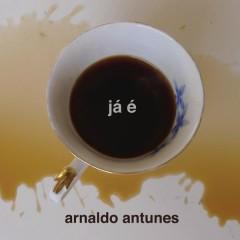 Já É - Arnaldo Antunes
