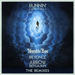 Runnin' (Lose It All) (The Remixes) - Naughty Boy, Beyoncé, Arrow Benjamin