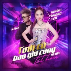 Tình Cũ Bao Giờ Cũng Tốt Hơn? (Remix) (Single) - Dương Hoàng Yến, Kenz