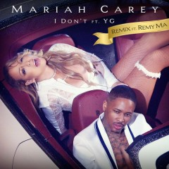 I Don't (Remix) - Mariah Carey,Remy Ma,YG