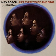 Lift Every Voice And Sing - Max Roach
