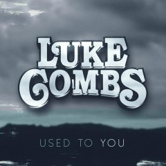 Used to You - Luke Combs
