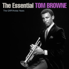 The Essential Tom Browne - The GRP/Arista Years - Tom Browne