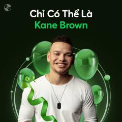 Chỉ Có Thể Là Kane Brown - Kane Brown