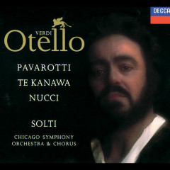 Verdi: Otello - Kiri Te Kanawa, Luciano Pavarotti, Anthony Rolfe Johnson, Leo Nucci, Chicago Symphony Chorus
