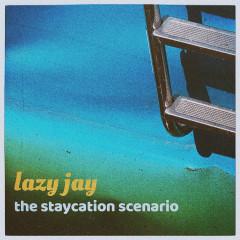 The Staycation Scenario - Lazy Jay