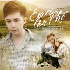 Em Ơi Lên Phố (Single) - Minh Vương M4U