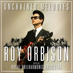 Unchained Melodies: Roy Orbison & The Royal Philharmonic Orchestra - Roy Orbison,The Royal Philharmonic Orchestra