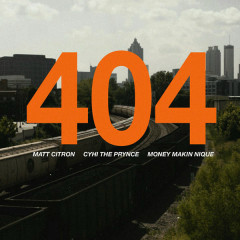 404 - Matt Citron,CyHi The Prynce,Money Makin' Nique