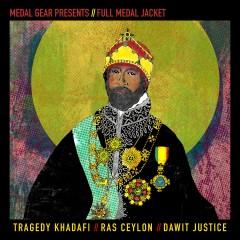 Full Medal Jacket - Tragedy Khadafi, Ras Ceylon, Dawit Justice