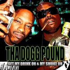 Get My Drink On & My Smoke On - Tha Dogg Pound