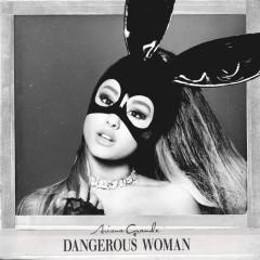 Dangerous Woman (Edited) - Ariana Grande
