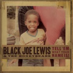 Tell 'Em What Your Name Is! - Black Joe Lewis & The Honeybears