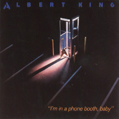 I'm In A Phone Booth, Baby - Albert King