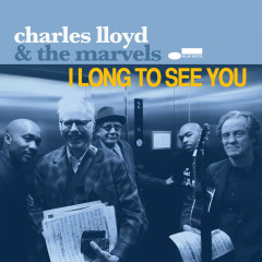 I Long To See You - Charles Lloyd & The Marvels