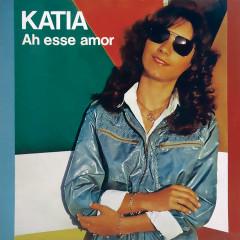 Ah Esse Amor - Katia