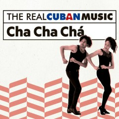 The Real Cuban Music: Cha Cha Chá (Remasterizado)