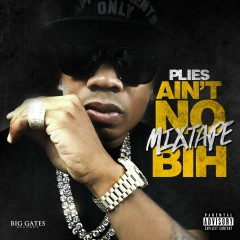 Ain't No Mixtape Bih - Plies