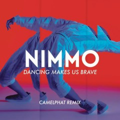 Dancing Makes Us Brave (CamelPhat Remix) - Nimmo