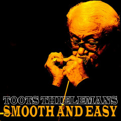 Smooth and Easy - Toots Thielemans