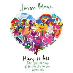 Have It All (Easy Star All-Stars & Michael Goldwasser Reggae Mix) - Jason Mraz