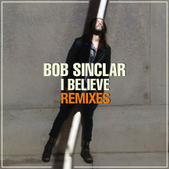 I Believe (Remixes) - Bob Sinclar