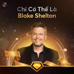 Chỉ Có Thể Là Blake Shelton - Blake Shelton