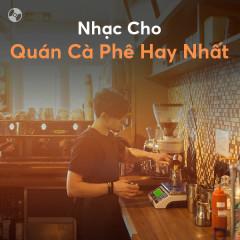 Nhạc Cho Quán Cà Phê Hay Nhất - Various Artists
