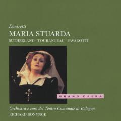 Donizetti: Maria Stuarda - Dame Joan Sutherland, Huguette Tourangeau, Luciano Pavarotti, Coro del Teatro Comunale di Bologna, Orchestra del Teatro Comunale di Bologna