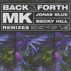 Back & Forth (Remixes) - MK, Jonas Blue, Becky Hill